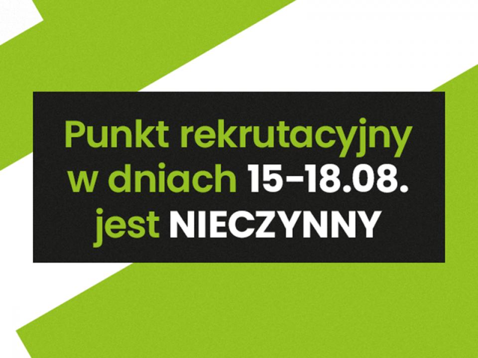 Punkt rekrutacyjny w dniach 15-18.08. jest NIECZYNNY punkt rekrutacyjny nieczynny 960x720